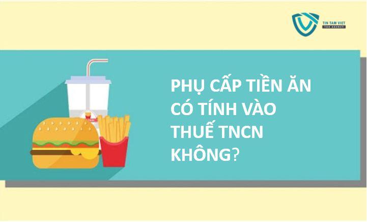 phụ cấp tiền ăn có tính vào thuế TNCN không?
